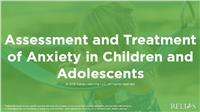 Assessment and Treatment of Anxiety in Children and Adolescents